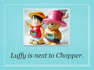 Luffy is next to Chopper